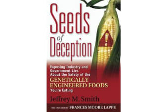 Seeds of Deception - Exposing Industry and Government Lies About the Safety of the Genetically Engineered Foods You're Eating