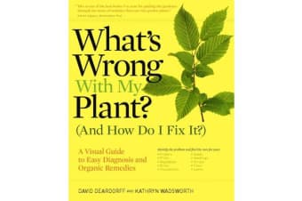 What's Wrong with My Plant (and How Do I Fix It)? - A Visual Guide to Easy Diagnosis and Organic Remedies
