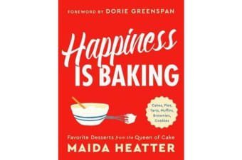 Happiness Is Baking - Cakes, Pies, Tarts, Muffins, Brownies, Cookies: Favorite Desserts from the Queen of Cake