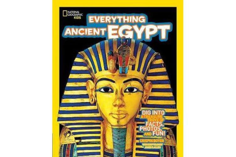 Everything Ancient Egypt - Dig into a Treasure Trove of Facts, Photos, and Fun