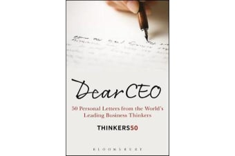 Dear CEO - 50 Personal Letters from the World's Leading Business Thinkers
