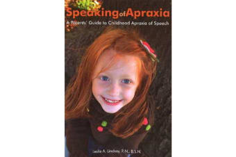 Speaking of Apraxia - A Parents' Guide to Childhood Apraxia of Speech