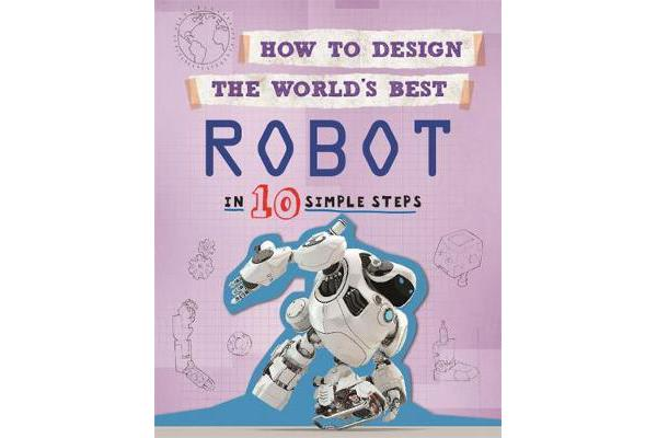 How to Design the World's Best Robot - In 10 Simple Steps