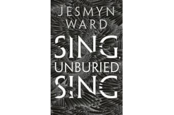 Sing, Unburied, Sing - SHORTLISTED FOR THE WOMEN'S PRIZE FOR FICTION 2018