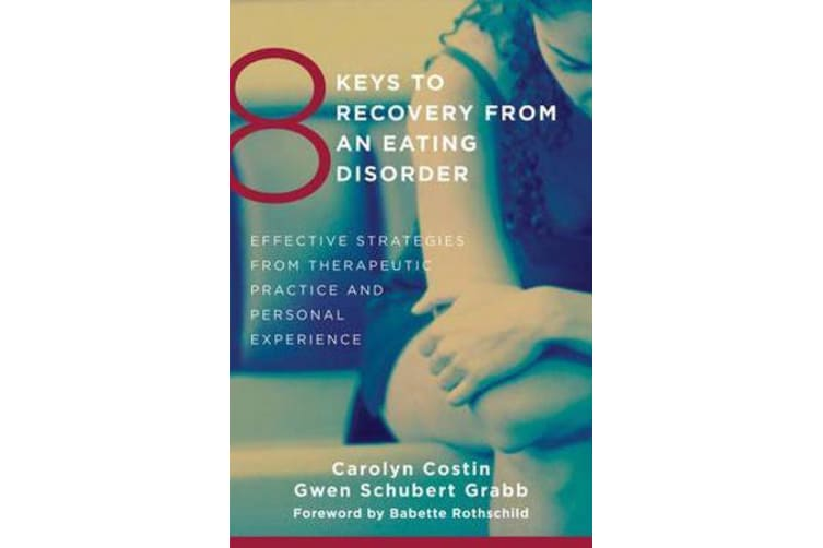 8 Keys to Recovery from an Eating Disorder - Effective Strategies from Therapeutic Practice and Personal Experience