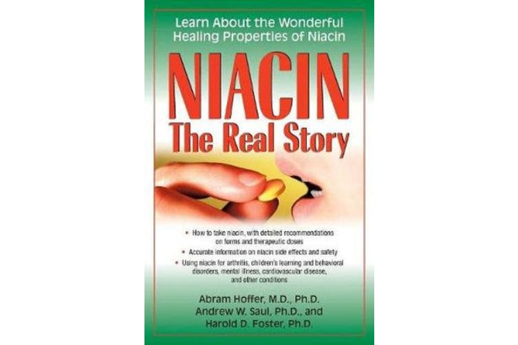 Niacin: The Real Story - Learn about the Wonderful Healing Properties of Niacin