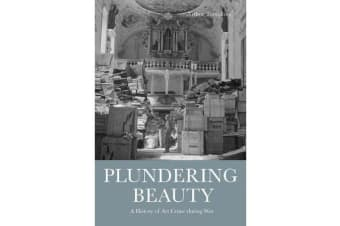 Plundering Beauty - A History of Art Crime during War