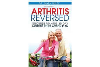 Arthritis Reversed - 30 Days to Lasting Relief from Joint Pain and Arthritis