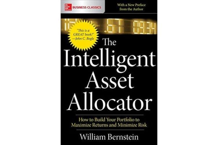 The Intelligent Asset Allocator - How to Build Your Portfolio to Maximize Returns and Minimize Risk