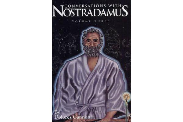 Conversations with Nostradamus: Volume 3 - His Prophecies Explained
