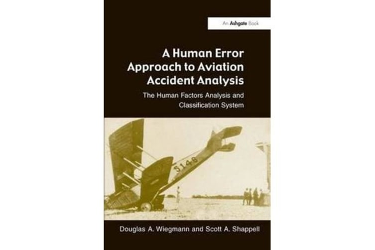 A Human Error Approach to Aviation Accident Analysis - The Human Factors Analysis and Classification System