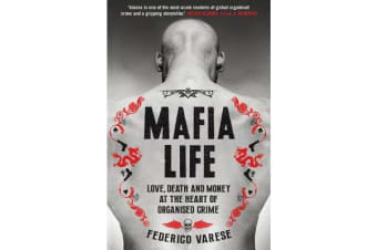 Mafia Life - Love, Death and Money at the Heart of Organised Crime