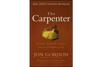 The Carpenter - A Story About the Greatest Success Strategies of All