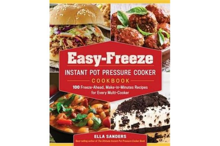 Easy-Freeze Instant Pot Pressure Cooker Cookbook - 100 Freeze-Ahead, Make-in-Minutes Recipes for Every Multi-Cooker