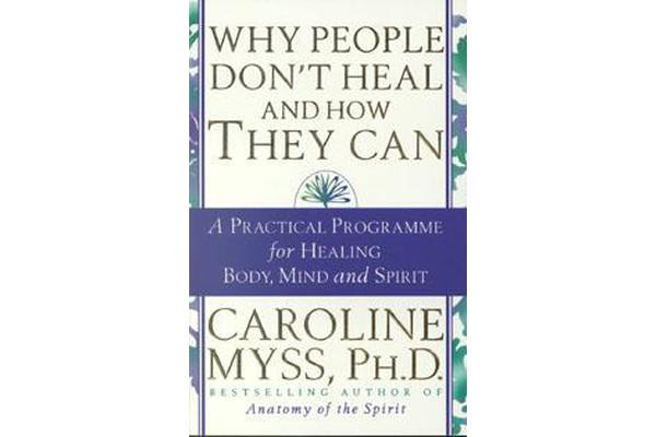 Why People Don\'t Heal & How They Can by Caroline Myss ...