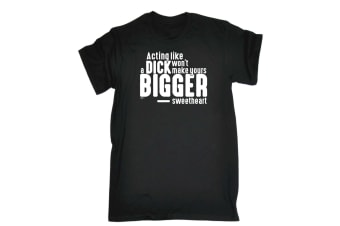 123T Funny Tee - Acting Like A Dck Wont Make Yours Any Bigger Sweetheart Mens T-Shirt