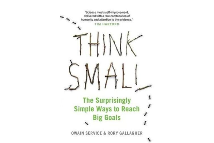 Think Small - The Surprisingly Simple Ways to Reach Big Goals