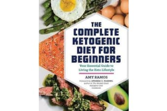The Complete Ketogenic Diet for Beginners - Your Essential Guide to Living the Keto Lifestyle
