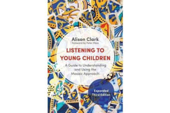 Listening to Young Children, Expanded Third Edition - A Guide to Understanding and Using the Mosaic Approach