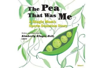 The Pea That Was Me (Volume 4) - A Single Mom's/Sperm Donation Children's Story