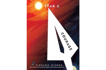 Fear and Courage - True stories that reveal the depths of the human experience