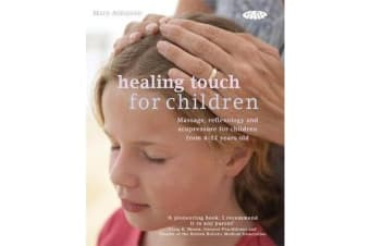 Healing Touch for Children - Massage, acupressure and reflexology routines for children aged 4 -12