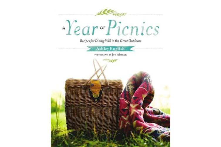 A Year Of Picnics - Recipes for Dining Well in the Great Outdoors