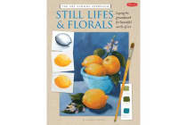 The Art School Approach: Still Lifes & Florals - Still Lifes & Florals
