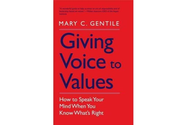 Giving Voice to Values - How to Speak Your Mind When You Know What's Right