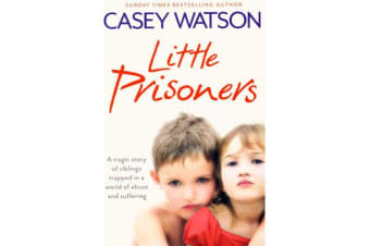 Little Prisoners - A Tragic Story of Siblings Trapped in a World of Abuse and Suffering