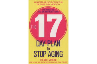 The 17 Day Plan to Stop Aging - A Step by Step Guide to Living 100 Happy, Healthy Years