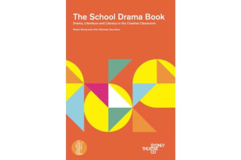 The School Drama Book - Drama, literature and literacy in the creative classroom