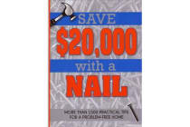 Save $20,000 with a Nail - More than 1500 Practical Tips for a Problem-Free Home