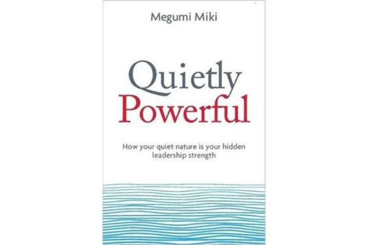 Quietly Powerful - How Your Quiet Nature is Your Hidden Leadership Strength
