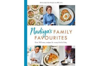 Nadiya's Family Favourites - Easy, beautiful and show-stopping recipes for every day from Nadiya's upcoming BBC TV series