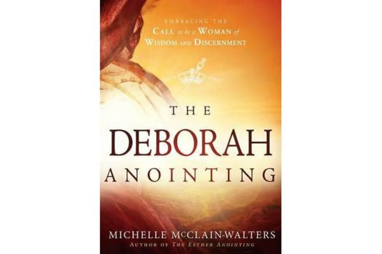 The Deborah Anointing - Embracing the Call to be a Woman of Wisdom and Discernment