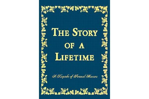 The Story of a Lifetime - A Keepsake of Personal Memoirs