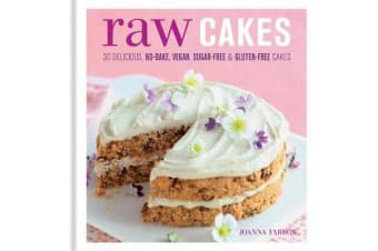 Raw Cakes - 30 Delicious, No-Bake, Vegan, Sugar-Free & Gluten-Free Cakes