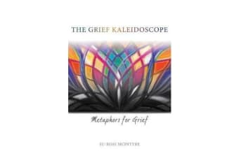 The Grief Kaleidoscope - Metaphors for Grief