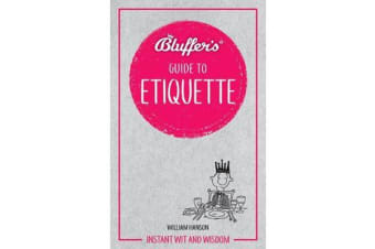 Bluffer's Guide to Etiquette - Instant wit and wisdom