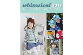 Whimsical Hats - Delightful and Amusing Hats to Knit, Wear, and Love