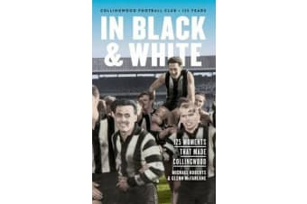 In Black & White - 125 Moments That Made Collingwood