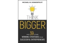 Think Bigger - And 39 Other Winning Strategies from Successful Entrepreneurs