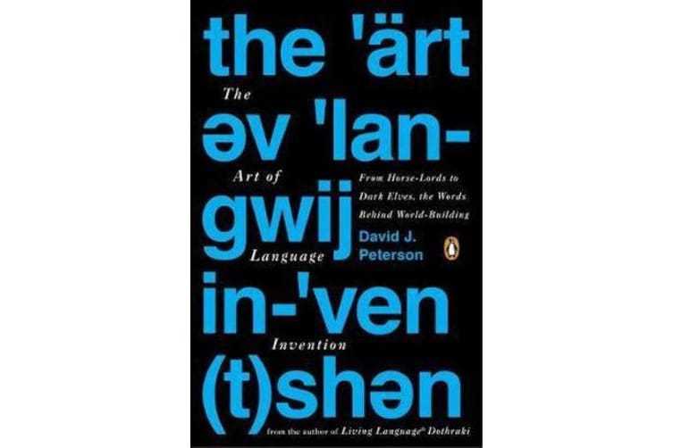 The Art Of Language Invention - From Horse-Lords to Dark Elves, The Words Behind World-Building