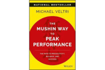 The Mushin Way to Peak Performance - The Path to Productivity, Balance, and Success