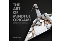 The Art of Mindful Origami - Soothe the mind with 15 beautiful origami projects and accompanying mindfulness exercises