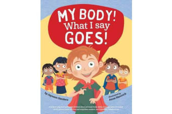 My Body! What I Say Goes! - Teach children body safety, safe/unsafe touch, private parts, secrets/surprises, consent, respect