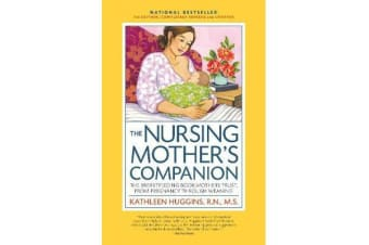 The Nursing Mother's Companion, 7th Edition, with New Illustrations - The Breastfeeding Book Mothers Trust, from Pregnancy Through Weaning