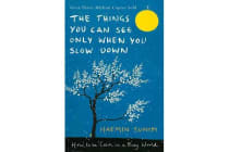 The Things You Can See Only When You Slow Down - How to be Calm in a Busy World