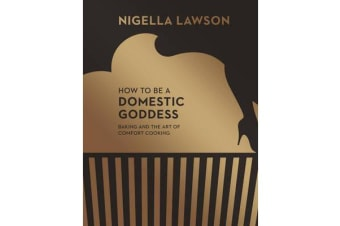 How To Be A Domestic Goddess - Baking and the Art of Comfort Cooking (Nigella Collection)